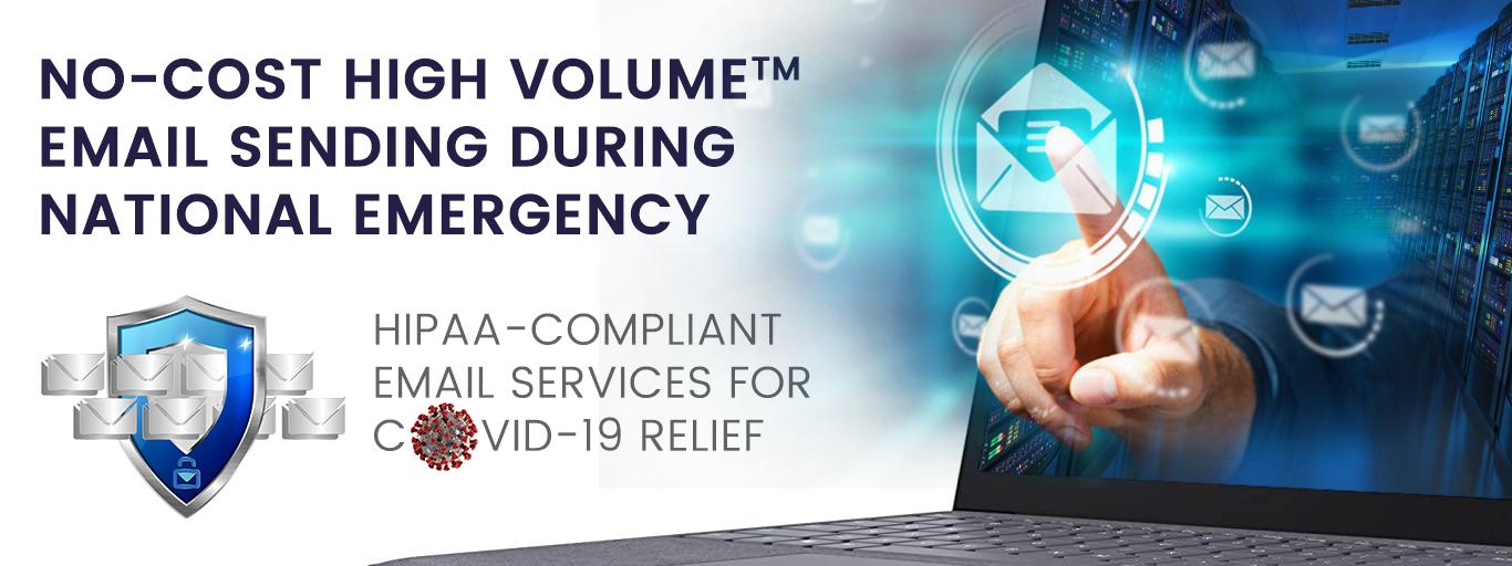 No-Cost High Volume Email Sending During National Emergency; HIPAA-compliant email services for Covid-19 Relief